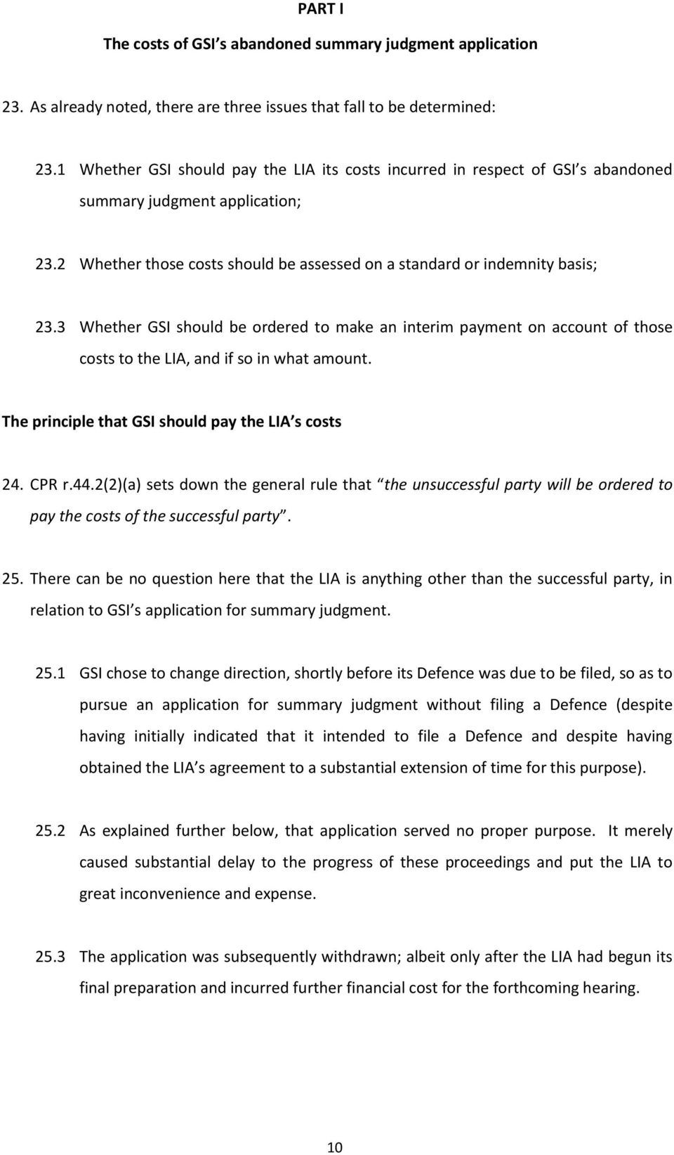 3 Whether GSI should be ordered to make an interim payment on account of those costs to the LIA, and if so in what amount. The principle that GSI should pay the LIA s costs 24. CPR r.44.