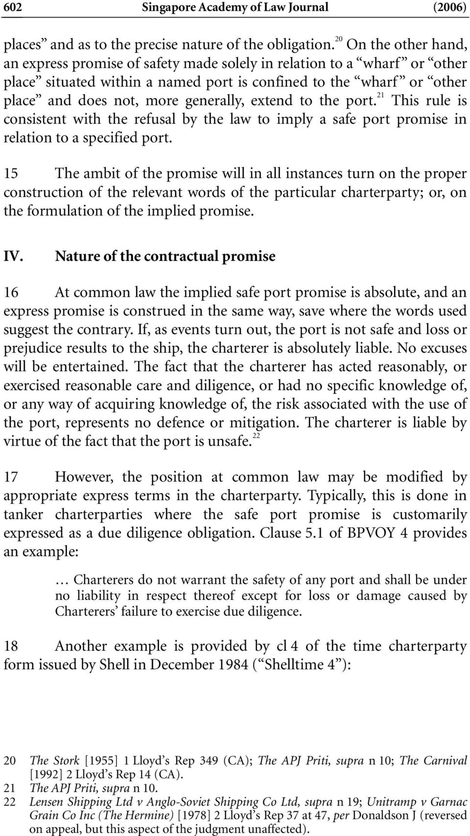 extend to the port. 21 This rule is consistent with the refusal by the law to imply a safe port promise in relation to a specified port.