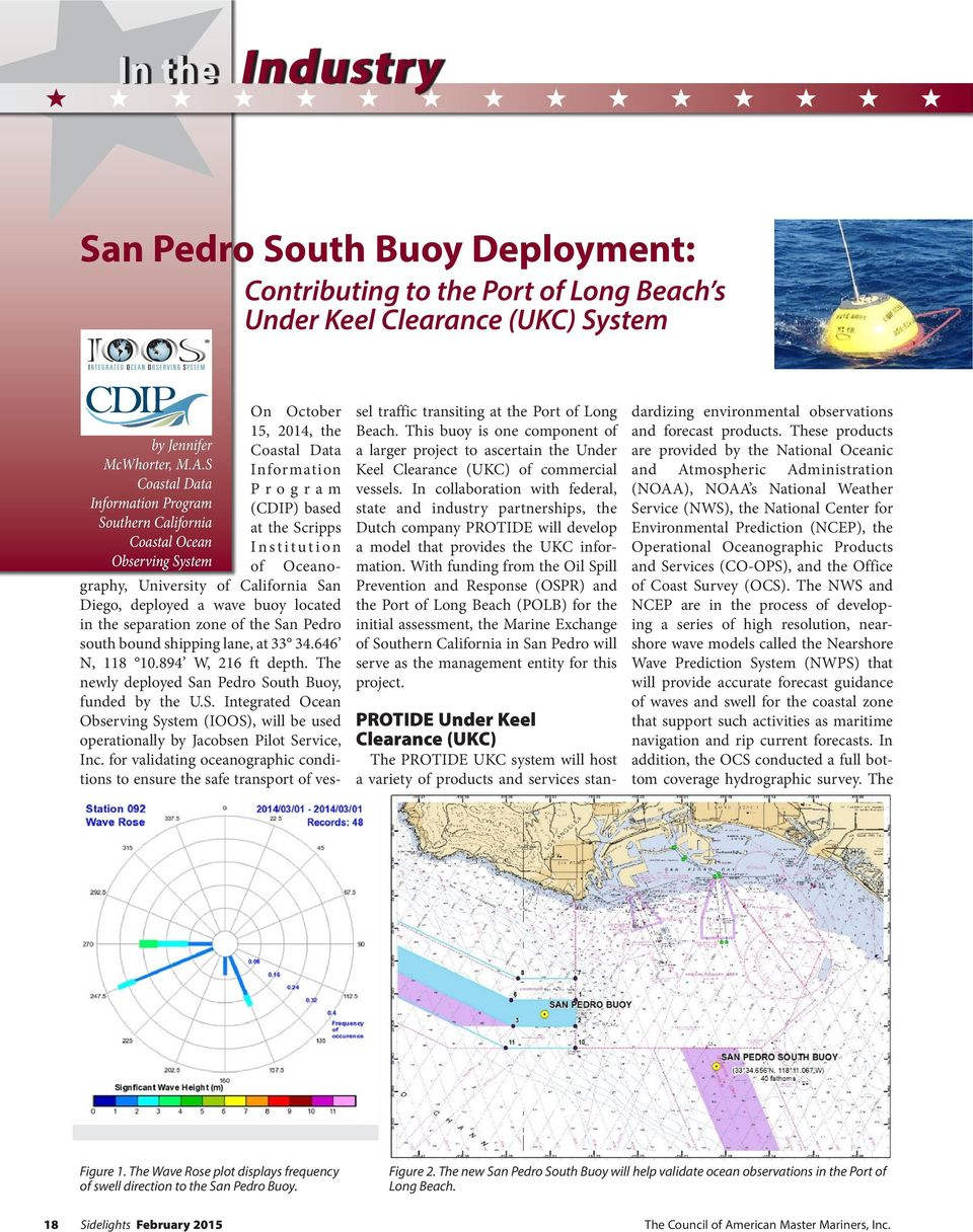 Oceanography, University of California San Diego, deployed a wave buoy located in the separation zone of the San Pedro south bound shipping lane, at 33 34.646 N, 118 10.894 W, 216 ft depth.