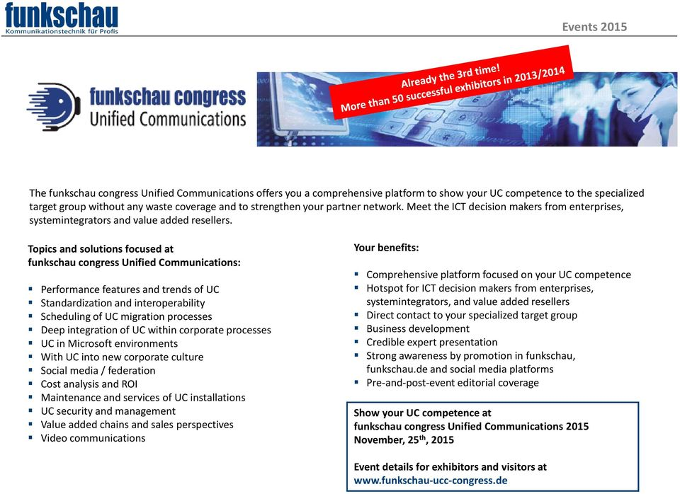 Topics and solutions focused at funkschau congress Unified Communications: Performance features and trends of UC Standardization and interoperability Scheduling of UC migration processes Deep