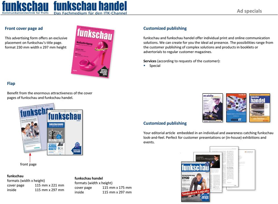 The possibilities range from the customer publishing of complex solutions and products in booklets or advertorials to regular customer magazines.