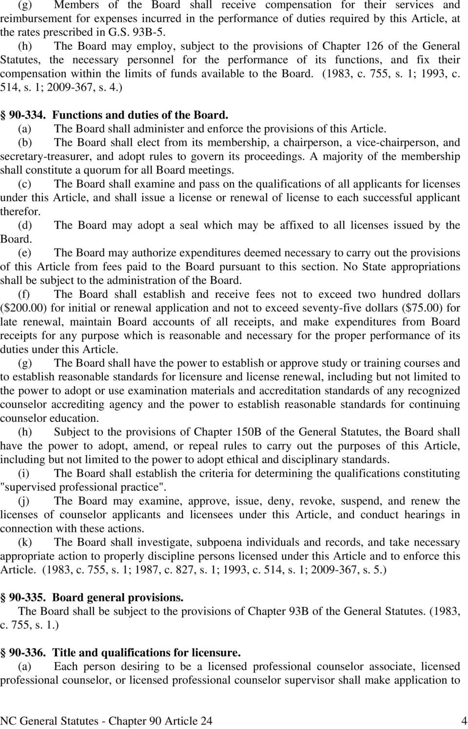 (h) The Board may employ, subject to the provisions of Chapter 126 of the General Statutes, the necessary personnel for the performance of its functions, and fix their compensation within the limits