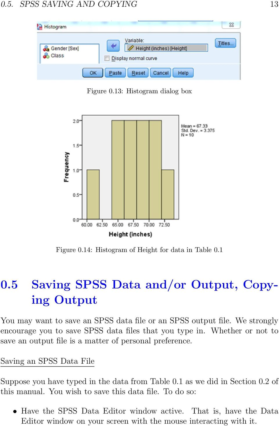 We strongly encourage you to save SPSS data files that you type in. Whether or not to save an output file is a matter of personal preference.