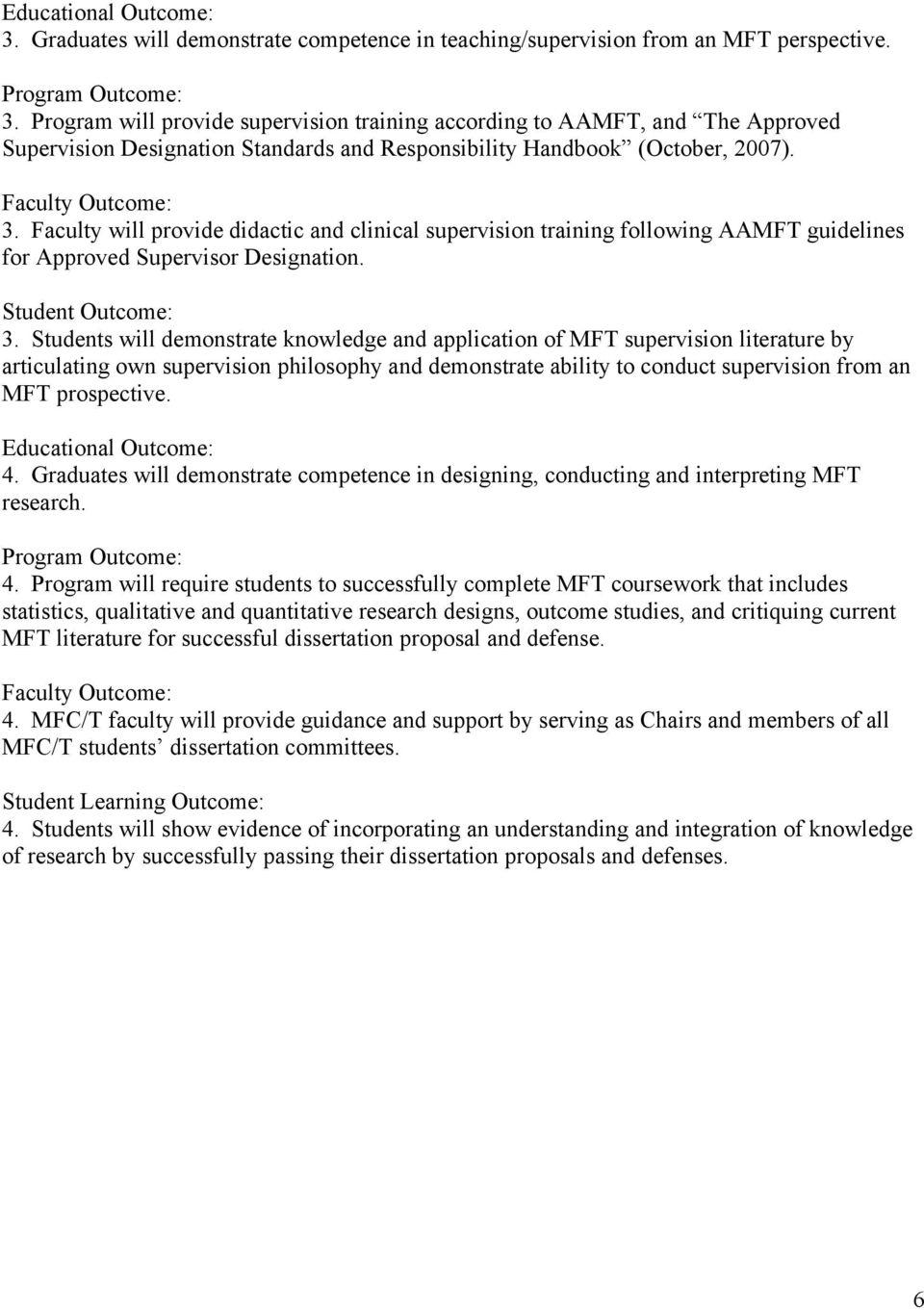 Faculty will provide didactic and clinical supervision training following AAMFT guidelines for Approved Supervisor Designation. Student Outcome: 3.