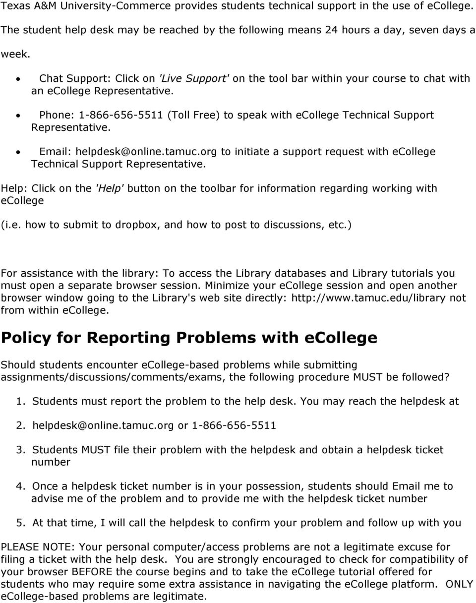 Phone: 1-866-656-5511 (Toll Free) to speak with ecollege Technical Support Representative. Email: helpdesk@online.tamuc.