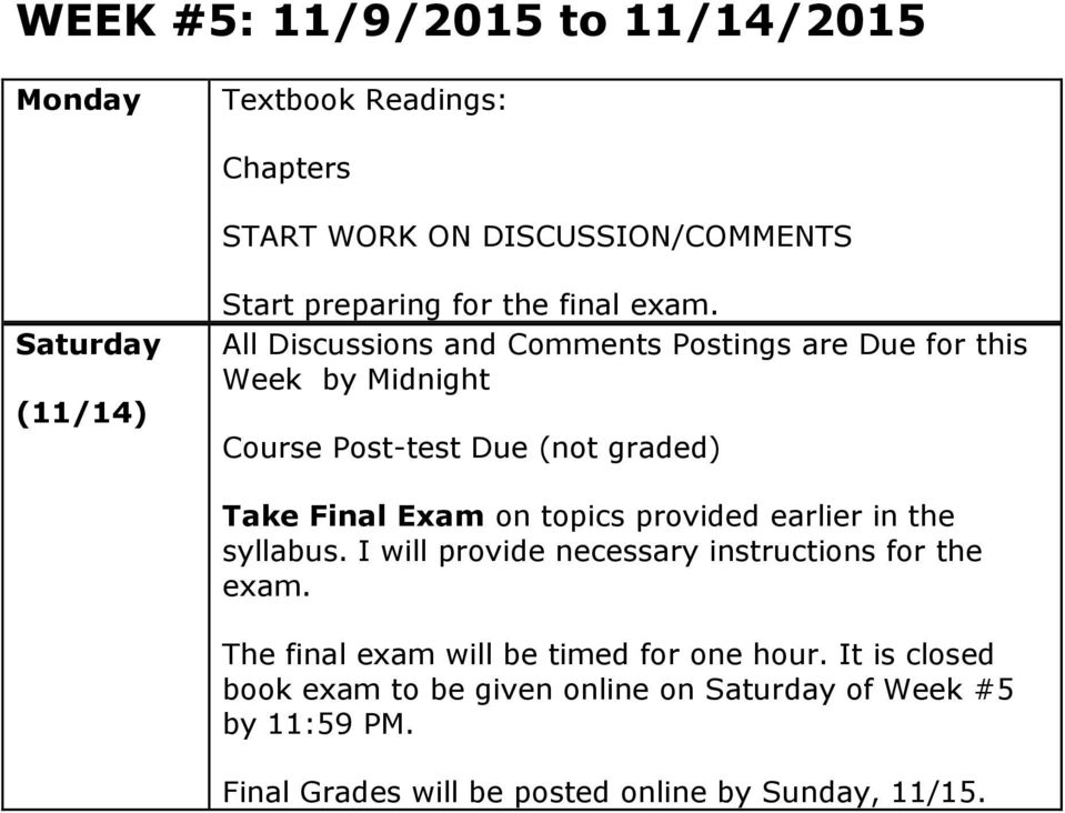 All Discussions and Comments Postings are Due for this Week by Midnight Course Post-test Due (not graded) Take Final Exam on topics