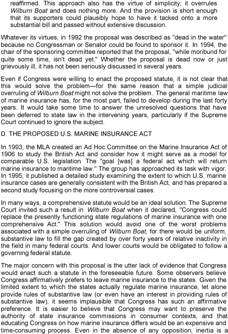 "Whatever its virtues, in 1992 the proposal was described as ""dead in the water"" because no Congressman or Senator could be found to sponsor it."
