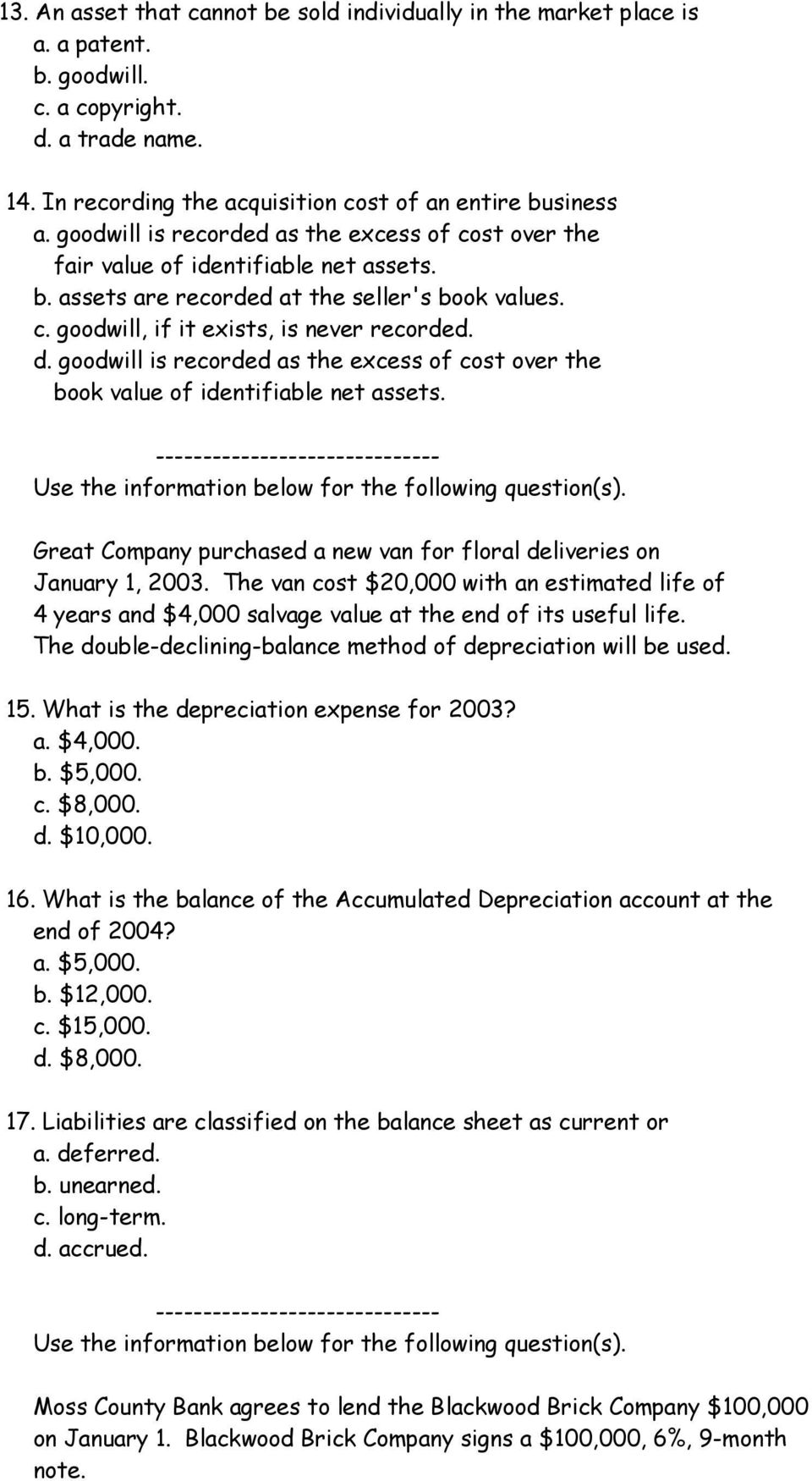 goodwill is recorded as the excess of cost over the book value of identifiable net assets. ------------------------------ Use the information below for the following question(s).
