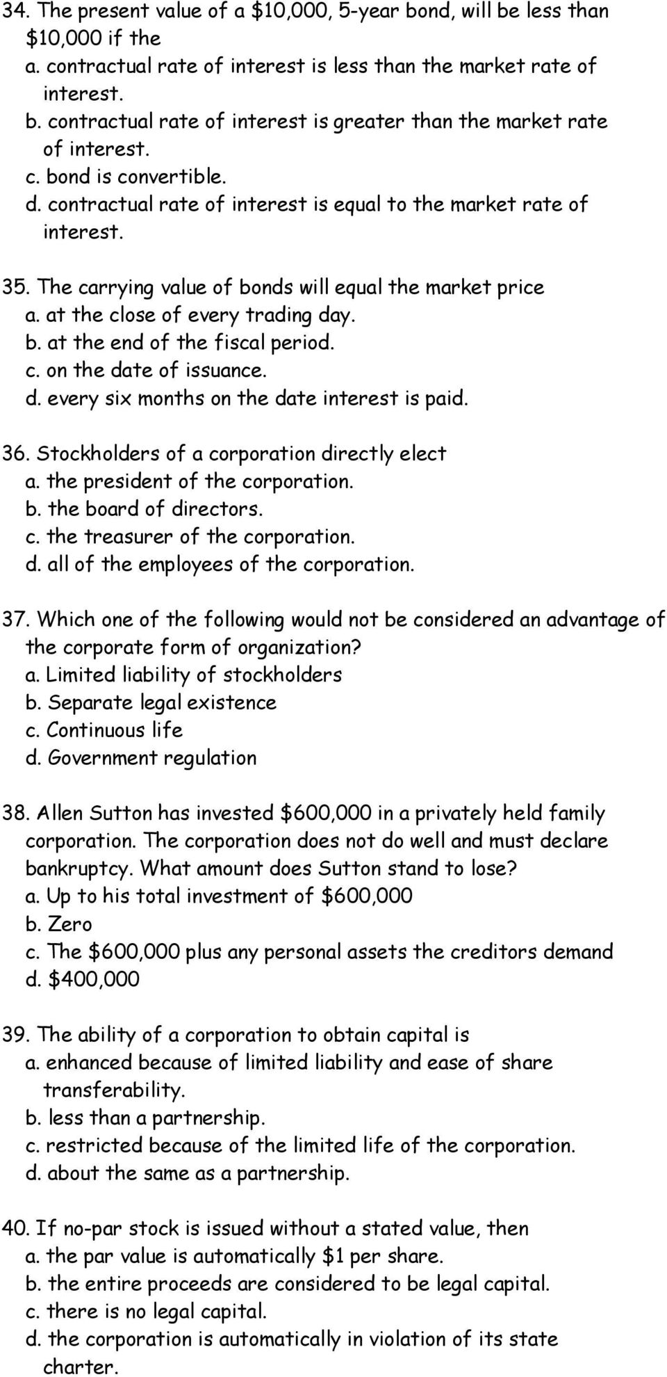 c. on the date of issuance. d. every six months on the date interest is paid. 36. Stockholders of a corporation directly elect a. the president of the corporation. b. the board of directors. c. the treasurer of the corporation.
