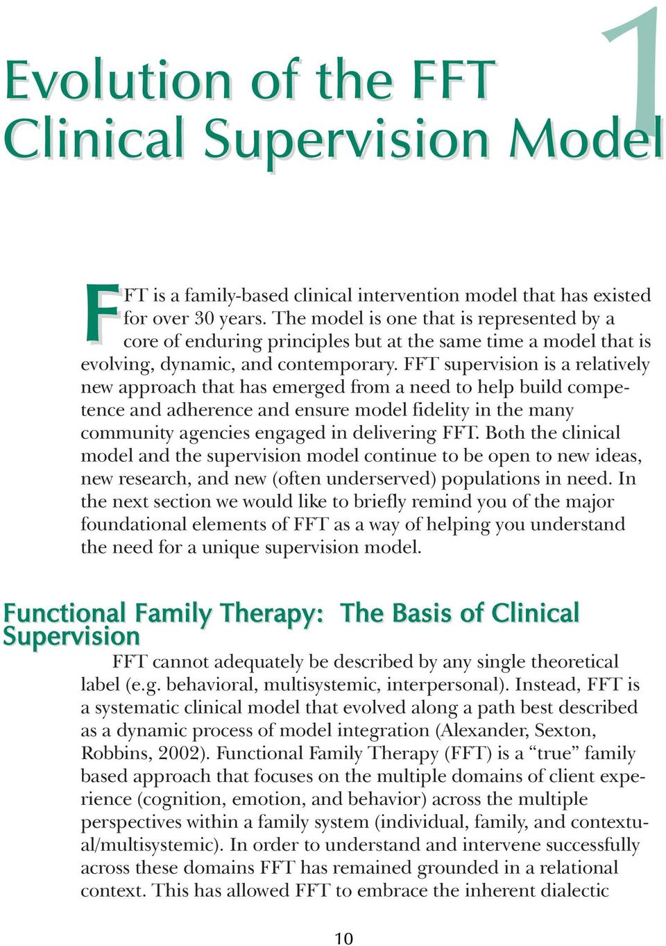 FFT supervision is a relatively new approach that has emerged from a need to help build competence and adherence and ensure model fidelity in the many community agencies engaged in delivering FFT.
