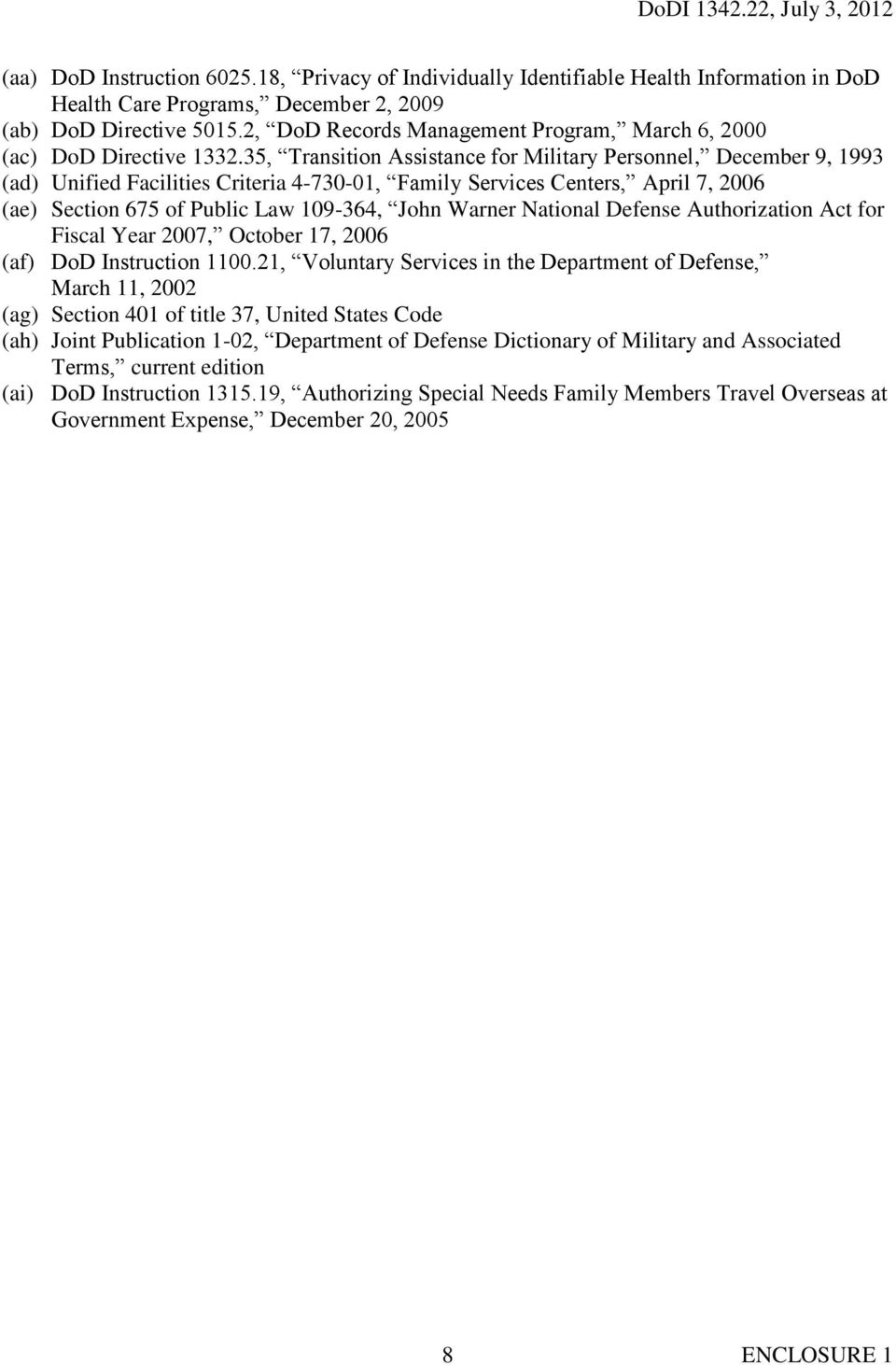 35, Transition Assistance for Military Personnel, December 9, 1993 (ad) Unified Facilities Criteria 4-730-01, Family Services Centers, April 7, 2006 (ae) Section 675 of Public Law 109-364, John