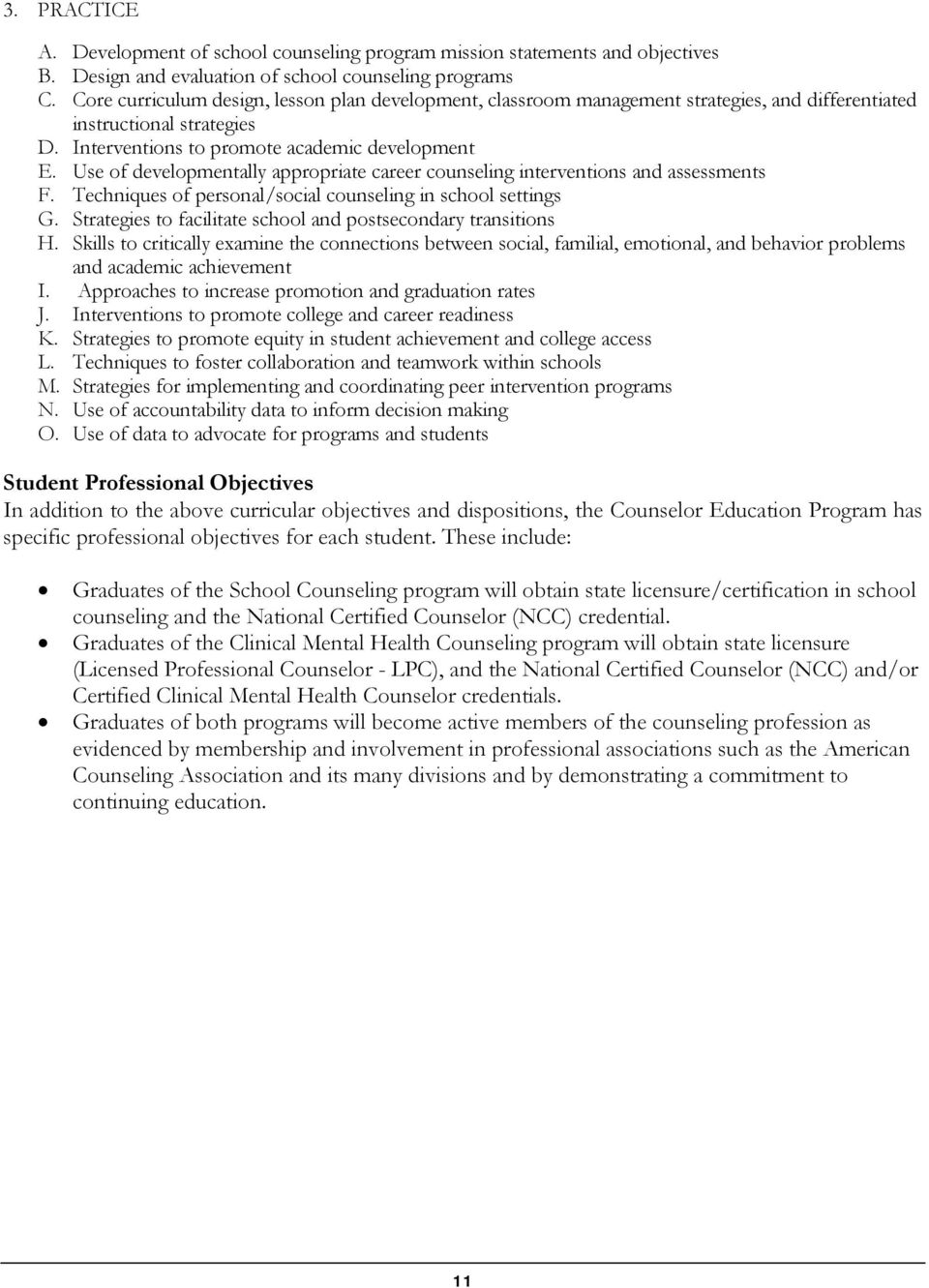 Use of developmentally appropriate career counseling interventions and assessments F. Techniques of personal/social counseling in school settings G.
