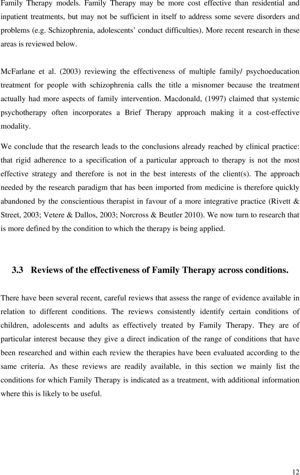(2003) reviewing the effectiveness of multiple family/ psychoeducation treatment for people with schizophrenia calls the title a misnomer because the treatment actually had more aspects of family