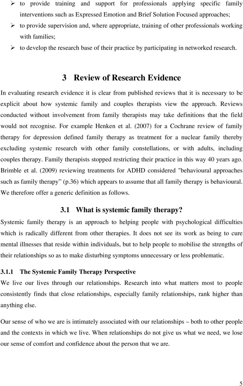 3 Review of Research Evidence In evaluating research evidence it is clear from published reviews that it is necessary to be explicit about how systemic family and couples therapists view the approach.