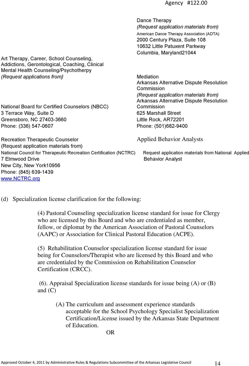 (Request application materials from) Arkansas Alternative Dispute Resolution Commission National Board for Certified Counselors (NBCC) 3 Terrace Way, Suite D 625 Marshall Street Greensboro, NC