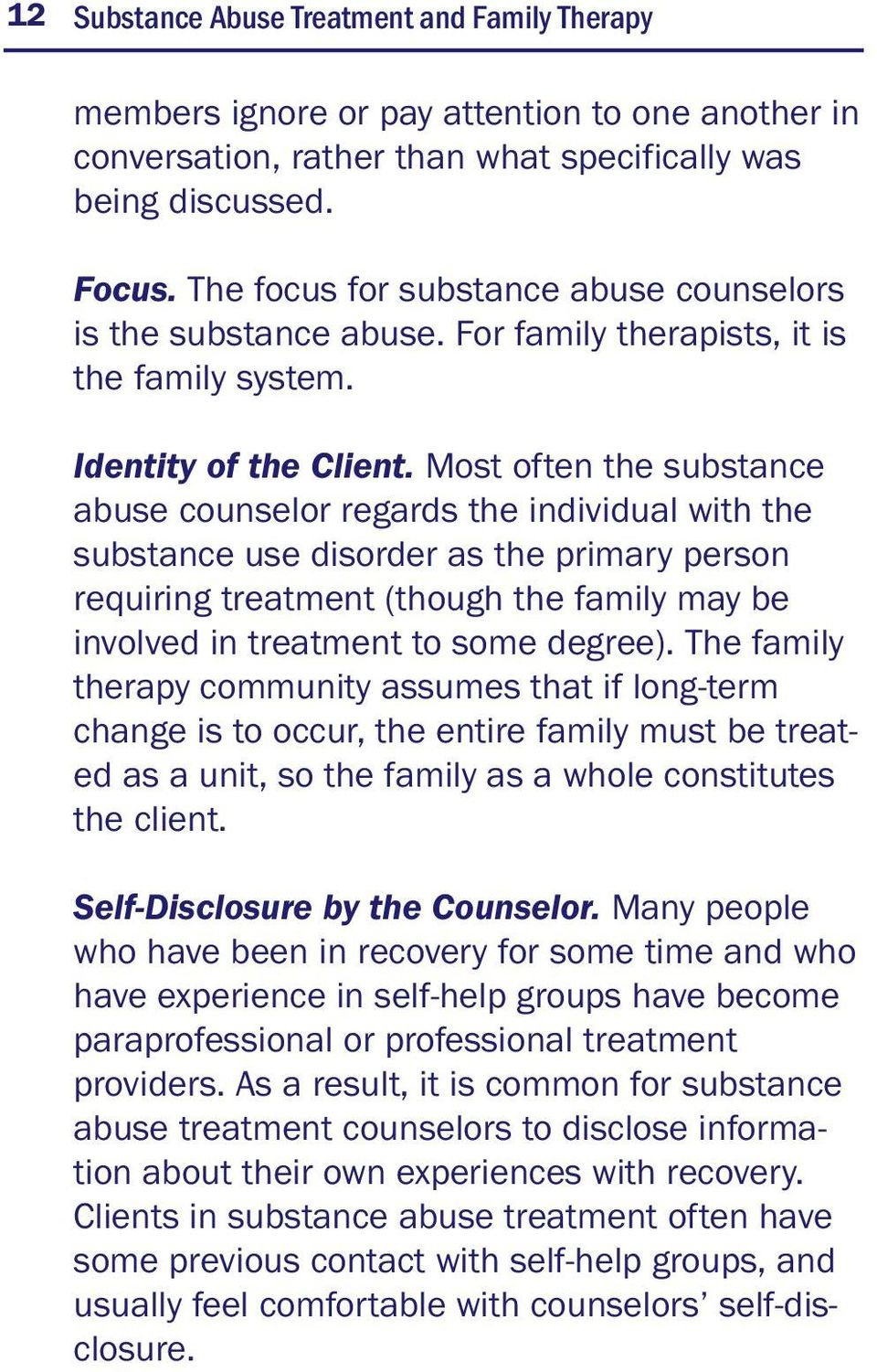 Most often the substance abuse counselor regards the individual with the substance use disorder as the primary person requiring treatment (though the family may be involved in treatment to some