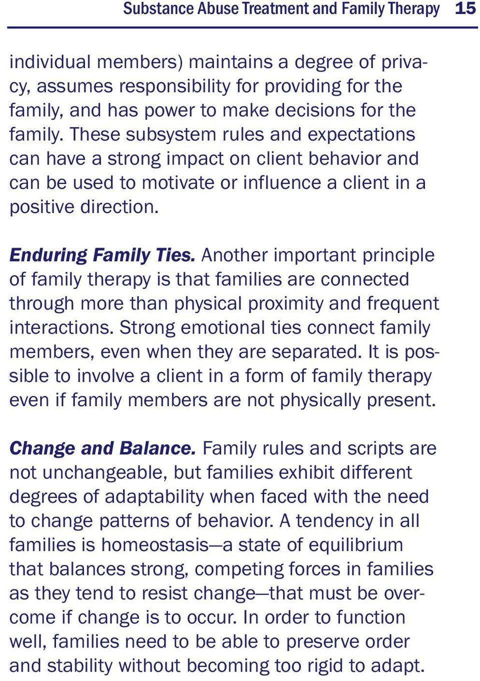 Another important principle of family therapy is that families are connected through more than physical proximity and frequent interactions.