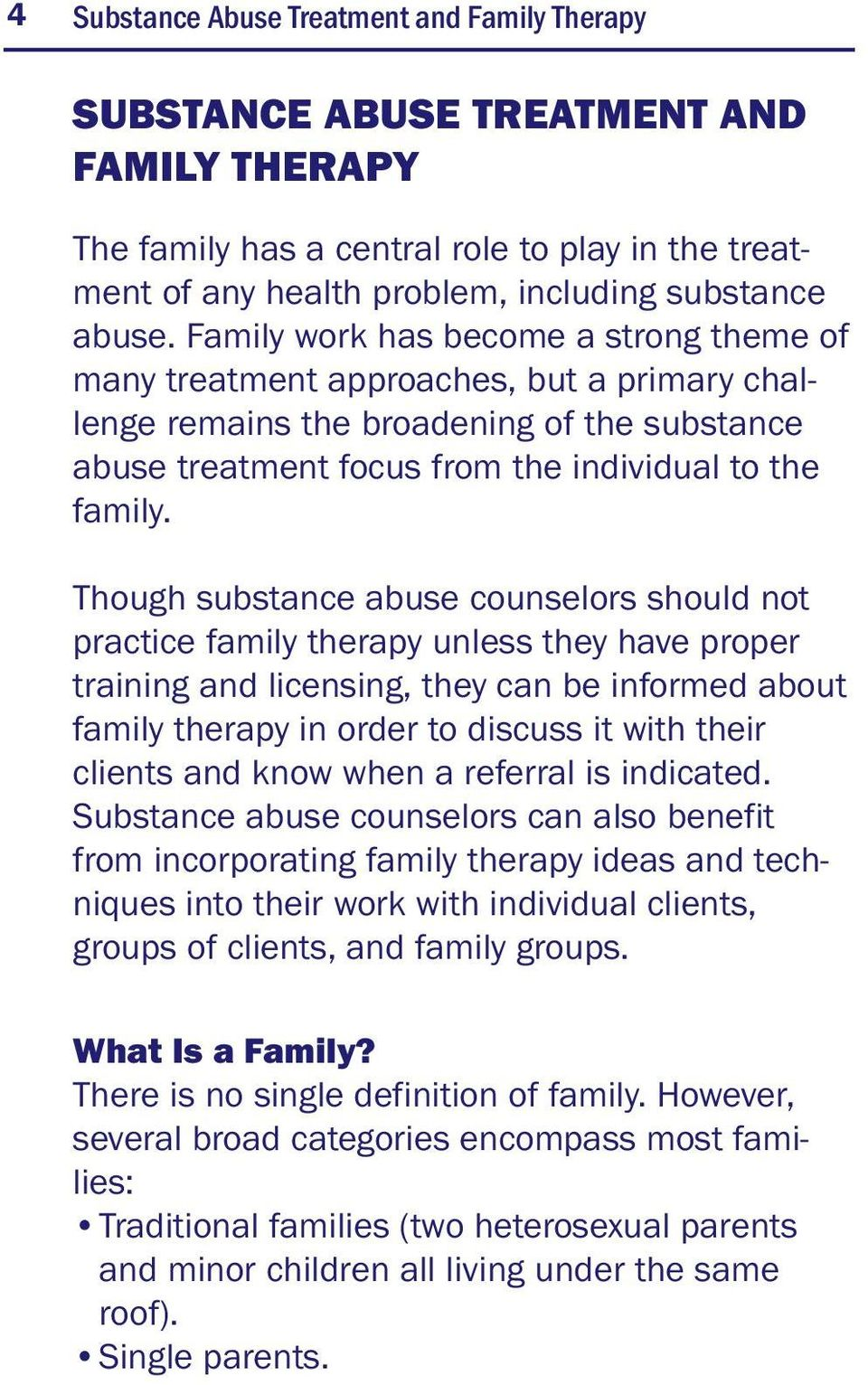 Though substance abuse counselors should not practice family therapy unless they have proper training and licensing, they can be informed about family therapy in order to discuss it with their