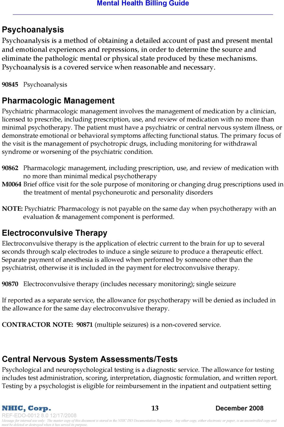 90845 Psychoanalysis Pharmacologic Management Psychiatric pharmacologic management involves the management of medication by a clinician, licensed to prescribe, including prescription, use, and review