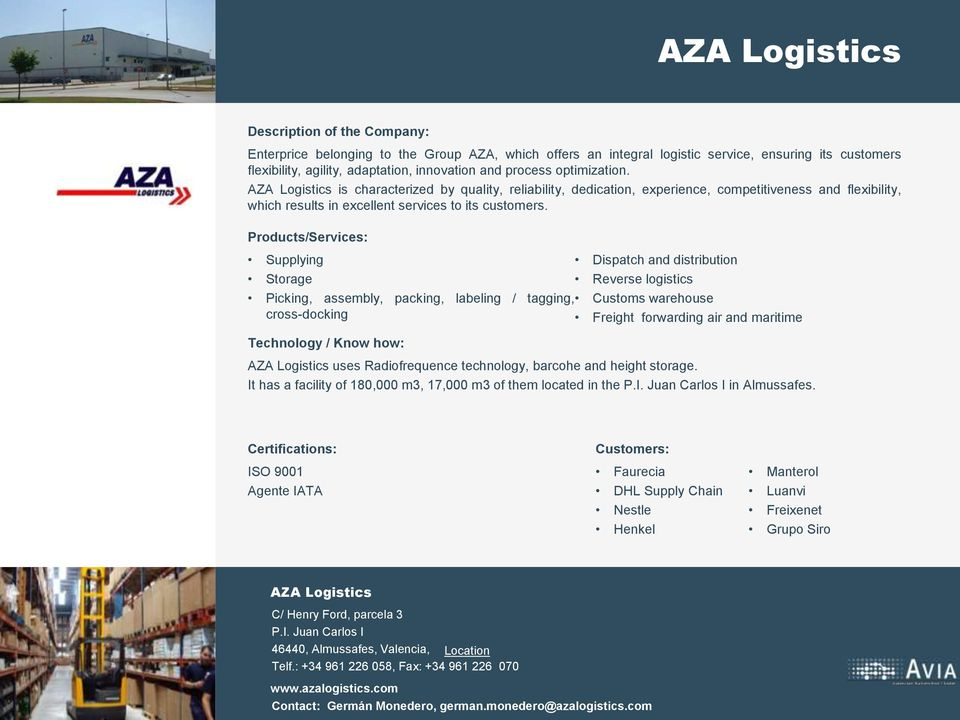 Supplying Storage Dispatch and distribution Reverse logistics Picking, assembly, packing, labeling / tagging, Customs warehouse cross-docking Freight forwarding air and maritime AZA Logistics uses