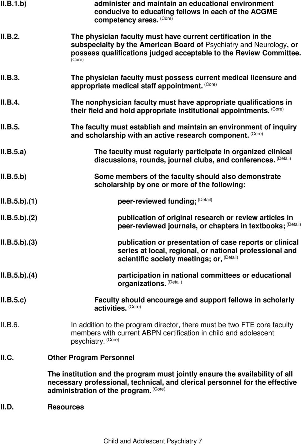 (Core) The physician faculty must have current certification in the subspecialty by the American Board of Psychiatry and Neurology, or possess qualifications judged acceptable to the Review Committee.