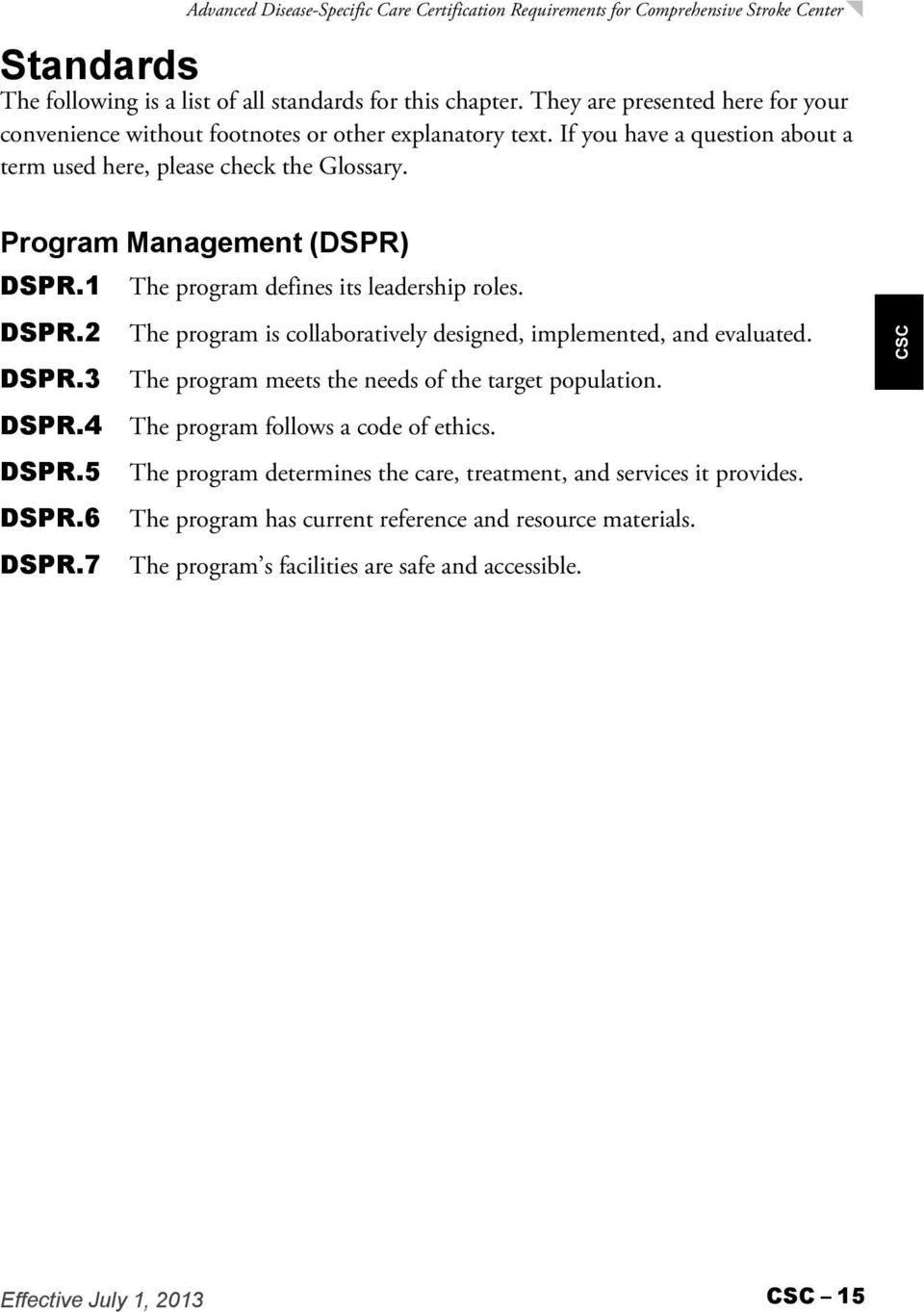 1 The program defines its leadership roles. DSPR.2 The program is collaboratively designed, implemented, and evaluated. DSPR.3 The program meets the needs of the target population. DSPR.4 The program follows a code of ethics.
