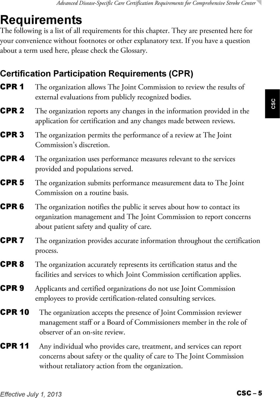Certification Participation Requirements (CPR) CPR 1 CPR 2 CPR 3 CPR 4 CPR 5 CPR 6 CPR 7 CPR 8 CPR 9 CPR 10 CPR 11 The organization allows The Joint Commission to review the results of external