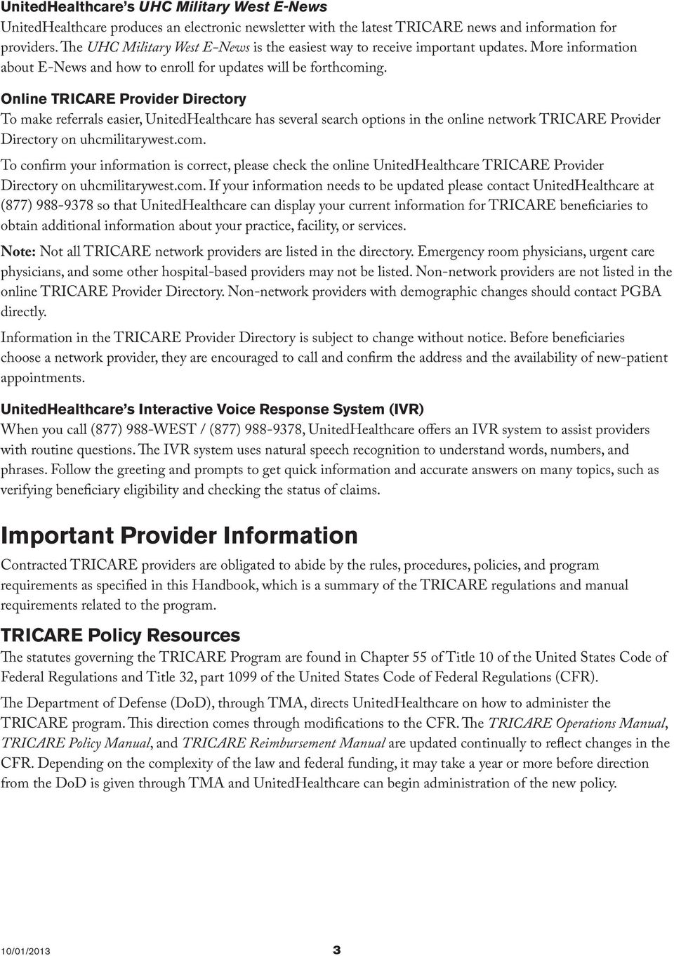 Online TRICARE Provider Directory To make referrals easier, UnitedHealthcare has several search options in the online network TRICARE Provider Directory on uhcmilitarywest.com.