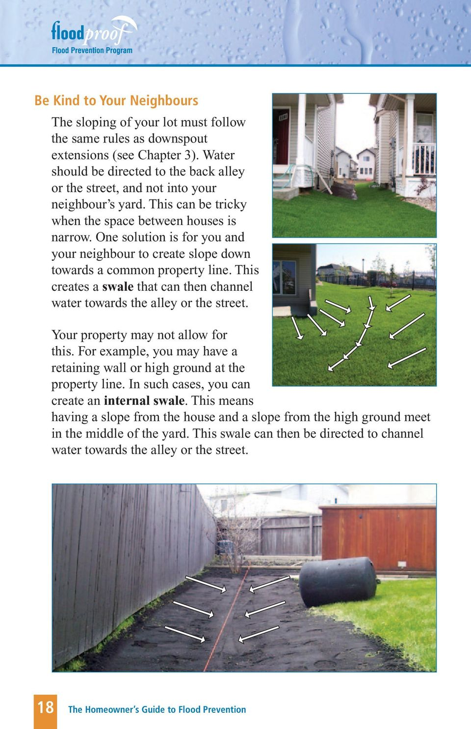 One solution is for you and your neighbour to create slope down towards a common property line. This creates a swale that can then channel water towards the alley or the street.