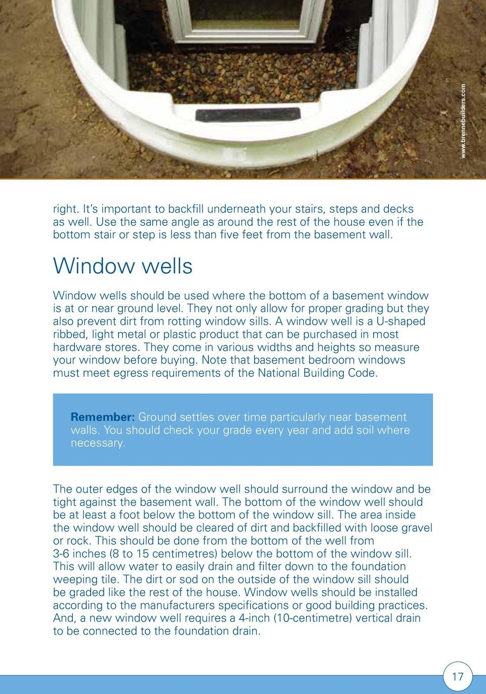 Window wells Window wells should be used where the bottom of a basement window is at or near ground level. They not only allow for proper grading but they also prevent dirt from rotting window sills.