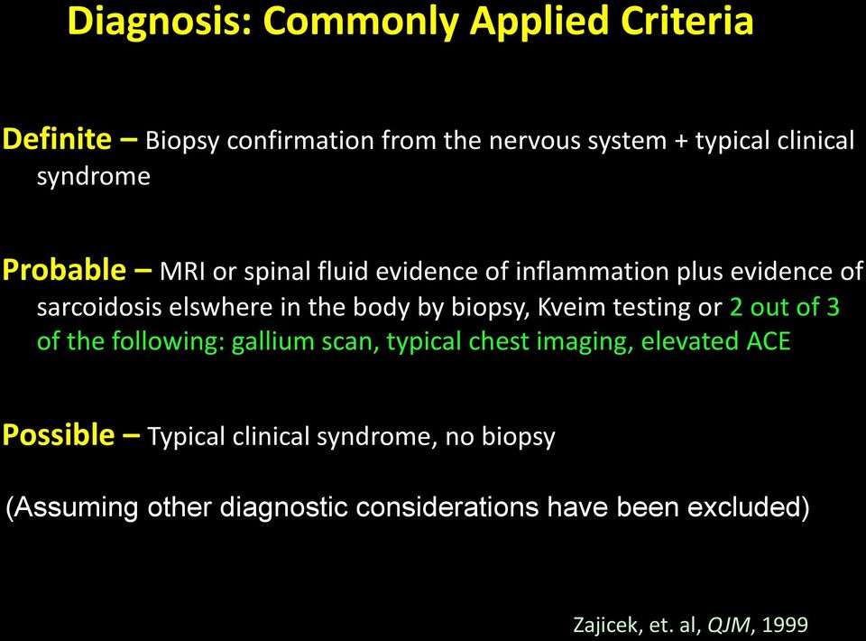 biopsy, Kveim testing or 2 out of 3 of the following: gallium scan, typical chest imaging, elevated ACE Possible