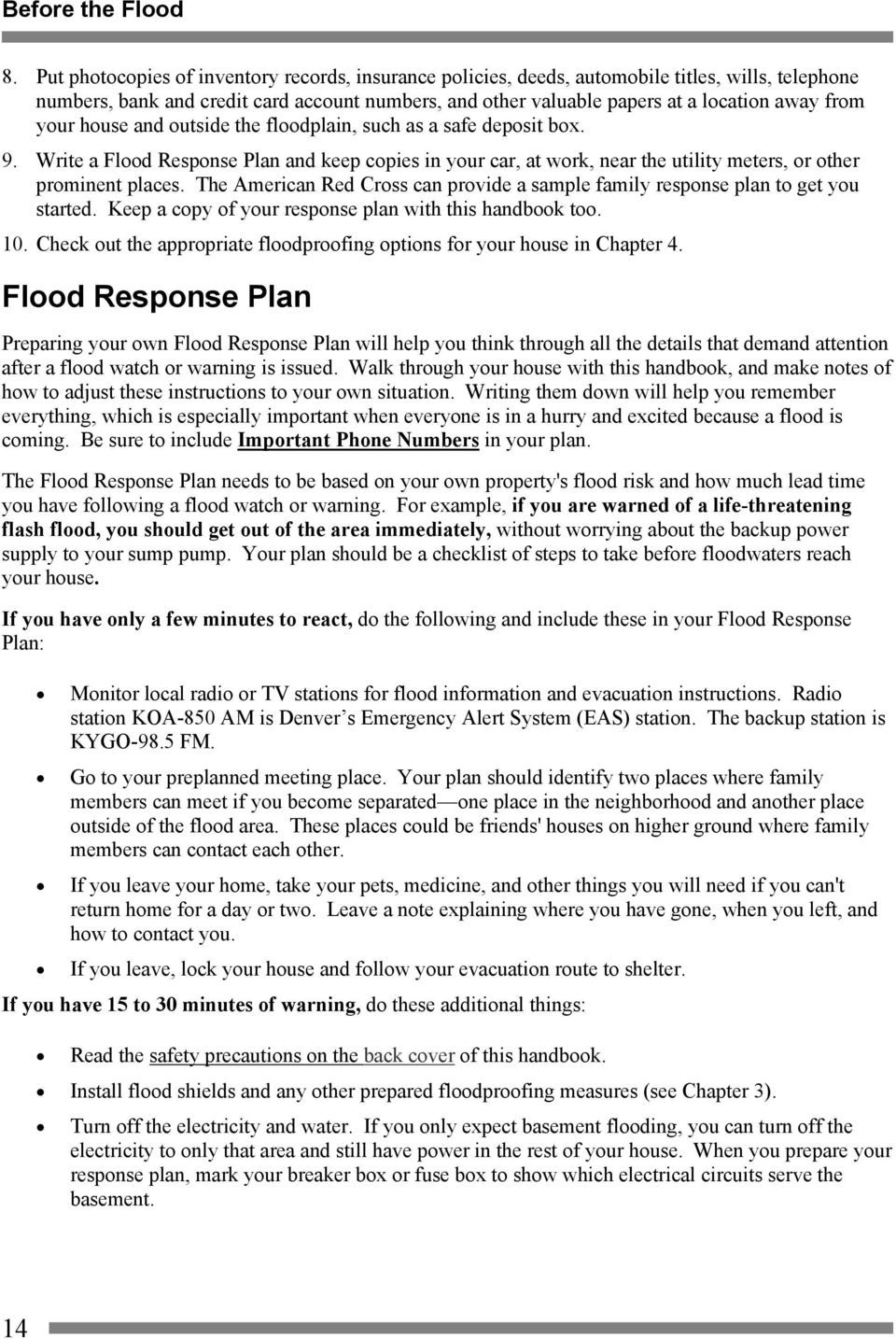 your house and outside the floodplain, such as a safe deposit box. 9. Write a Flood Response Plan and keep copies in your car, at work, near the utility meters, or other prominent places.