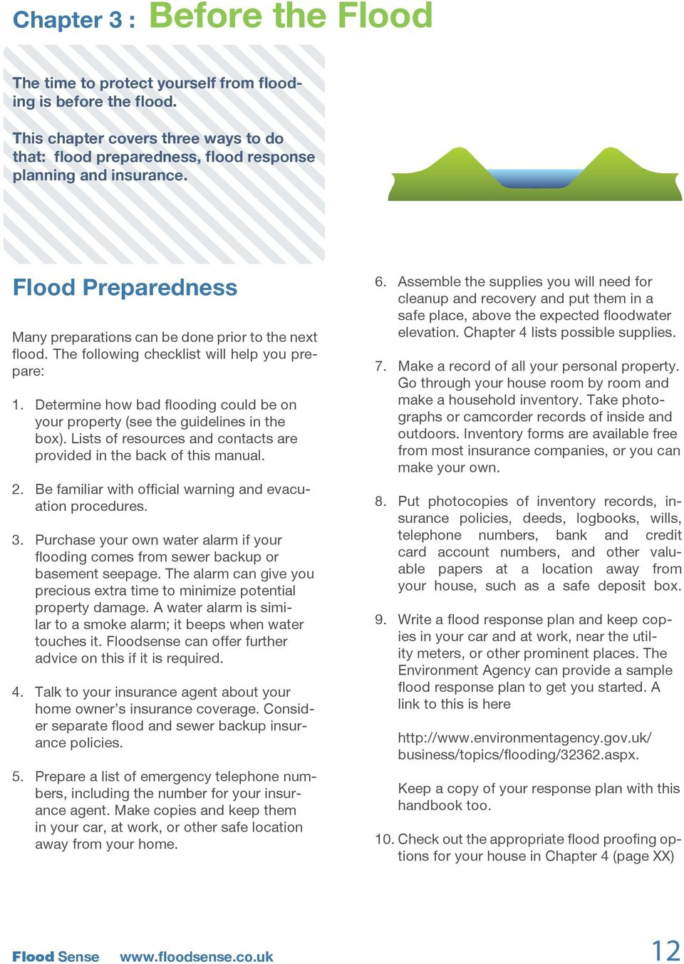 Determine how bad flooding could be on your property (see the guidelines in the box). Lists of resources and contacts are provided in the back of this manual. 2.