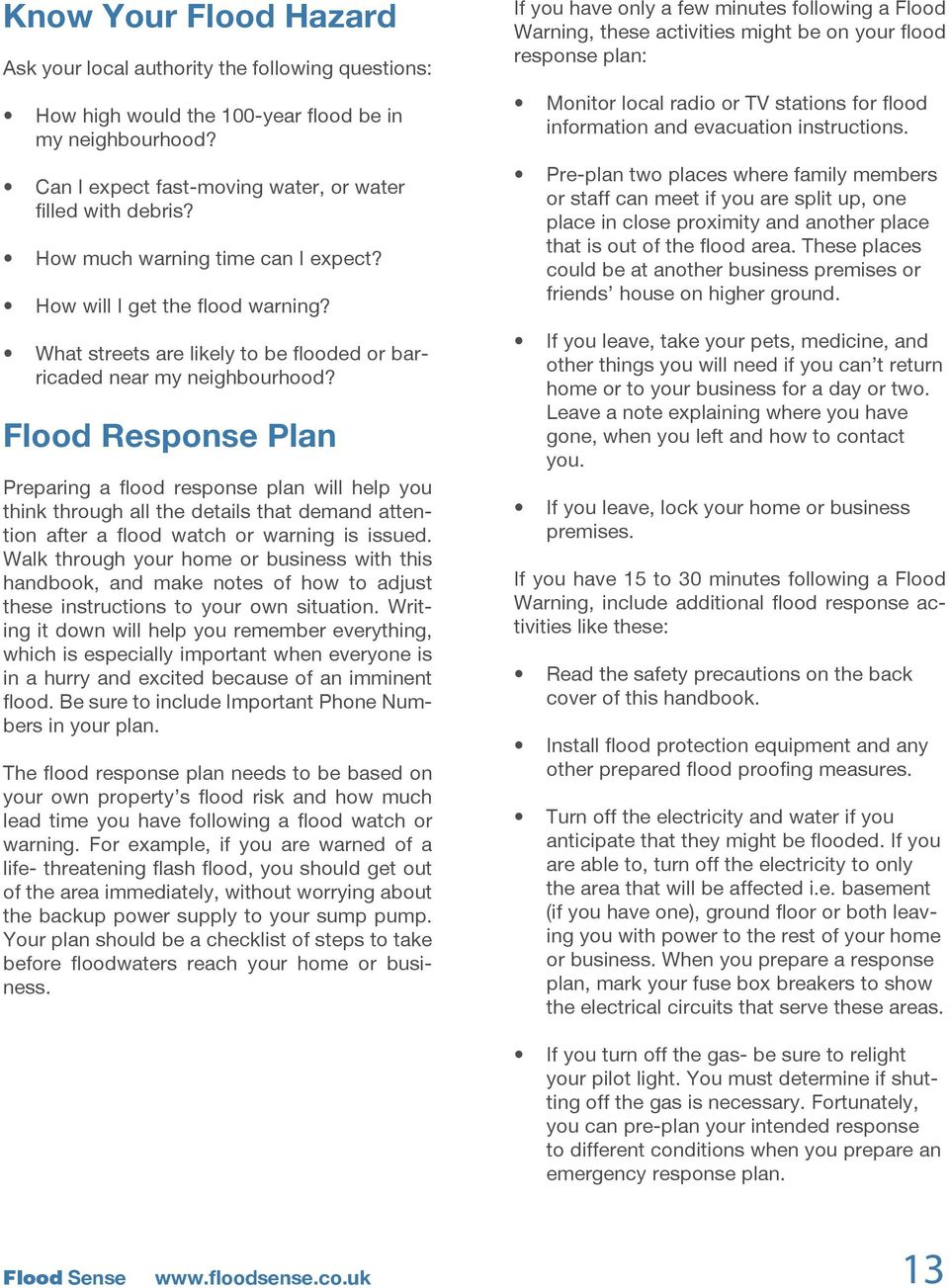 Flood Response Plan Preparing a flood response plan will help you think through all the details that demand attention after a flood watch or warning is issued.
