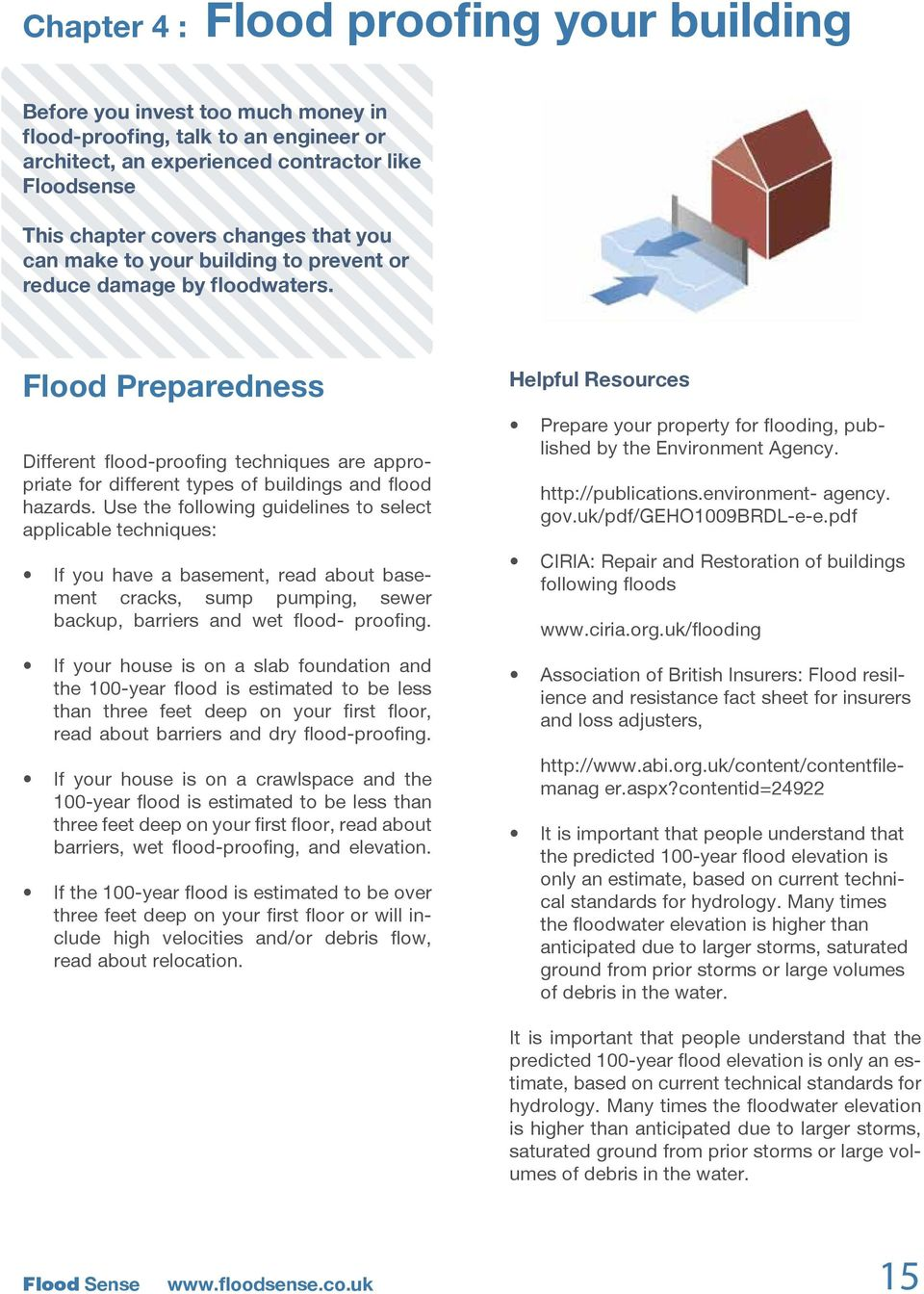 Flood Preparedness Different flood-proofing techniques are appropriate for different types of buildings and flood hazards.