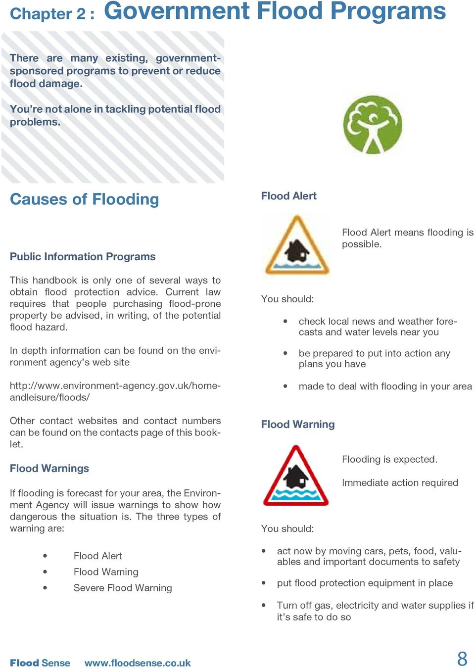 Current law requires that people purchasing flood-prone property be advised, in writing, of the potential flood hazard.
