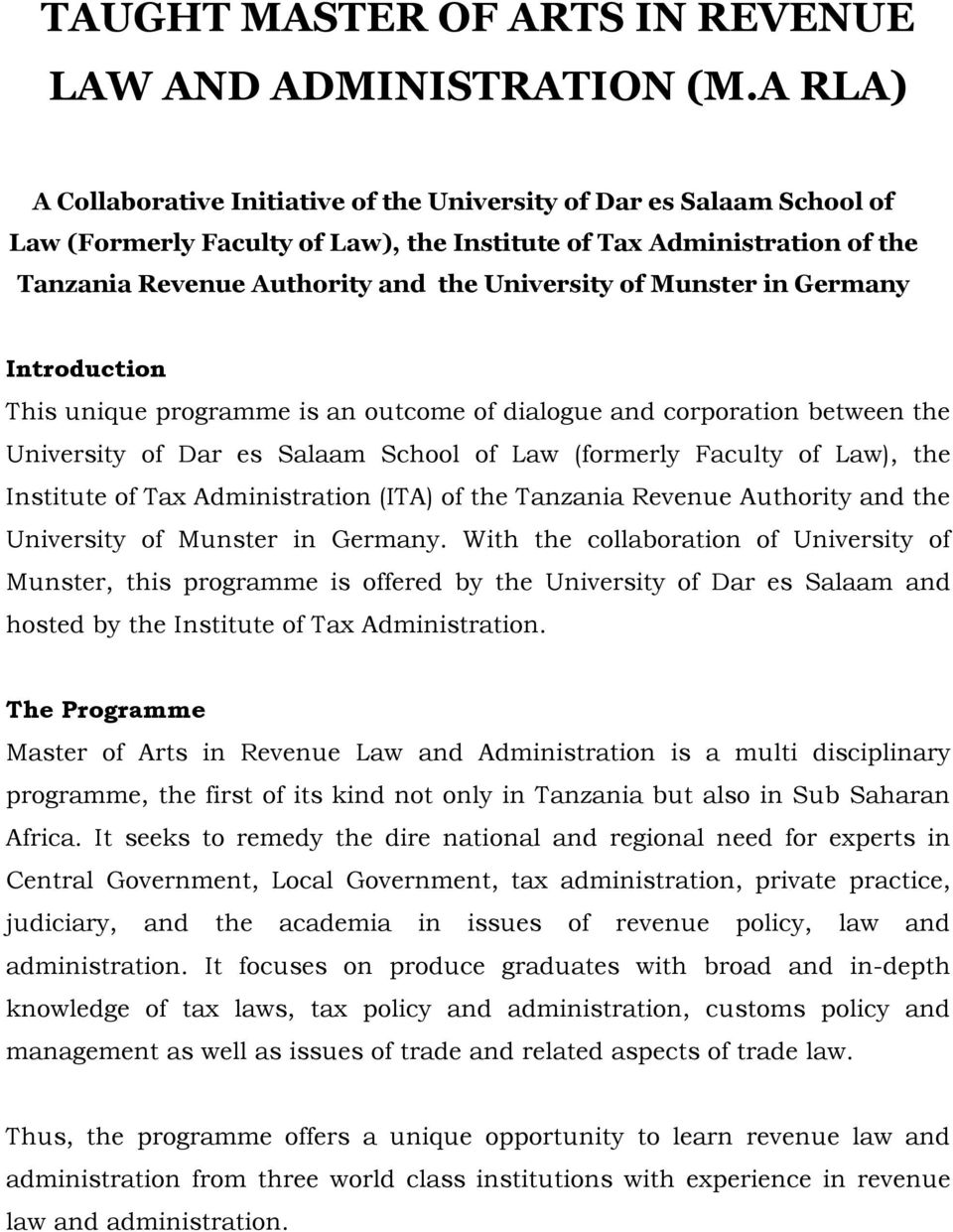 of Munster in Germany Introduction This unique programme is an outcome of dialogue and corporation between the University of Dar es Salaam School of Law (formerly Faculty of Law), the Institute of