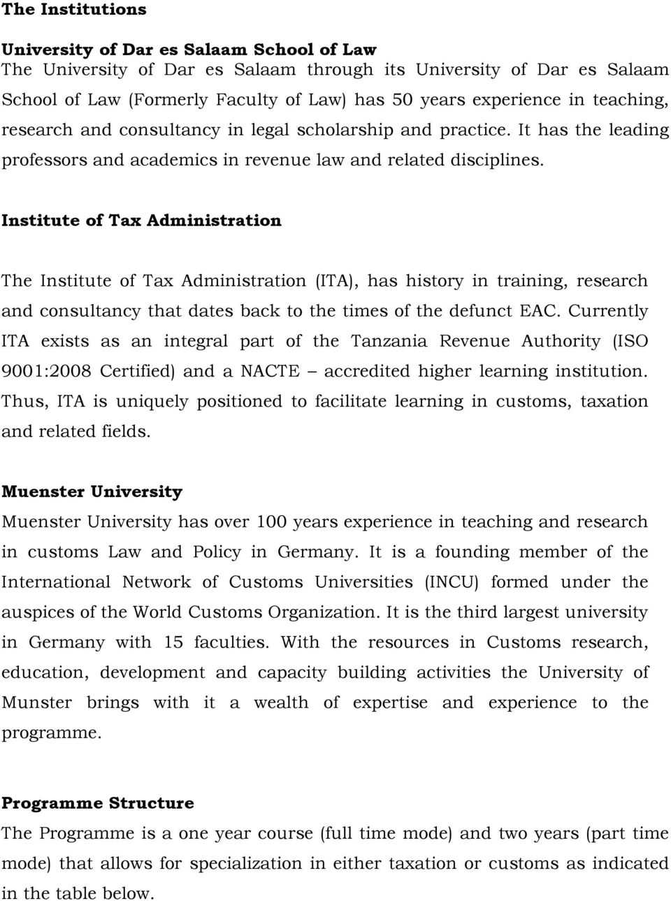 Institute of Tax Administration The Institute of Tax Administration (ITA), has history in training, research and consultancy that dates back to the times of the defunct EAC.