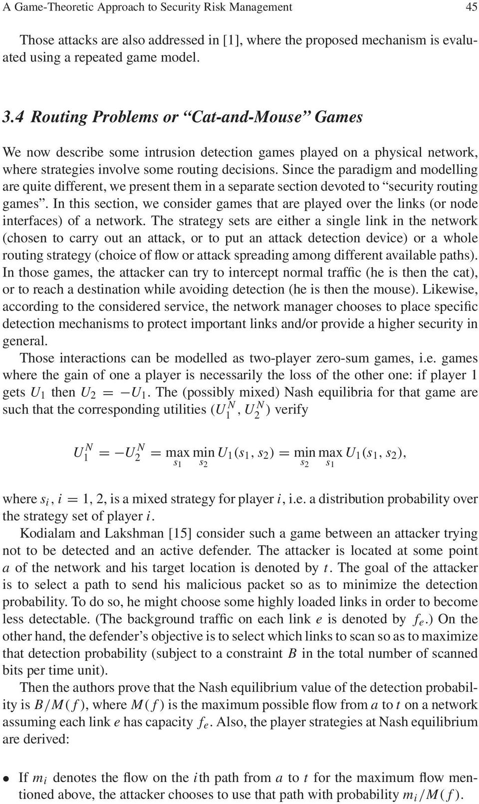 Since the paradigm and modelling are quite different, we present them in a separate section devoted to security routing games.