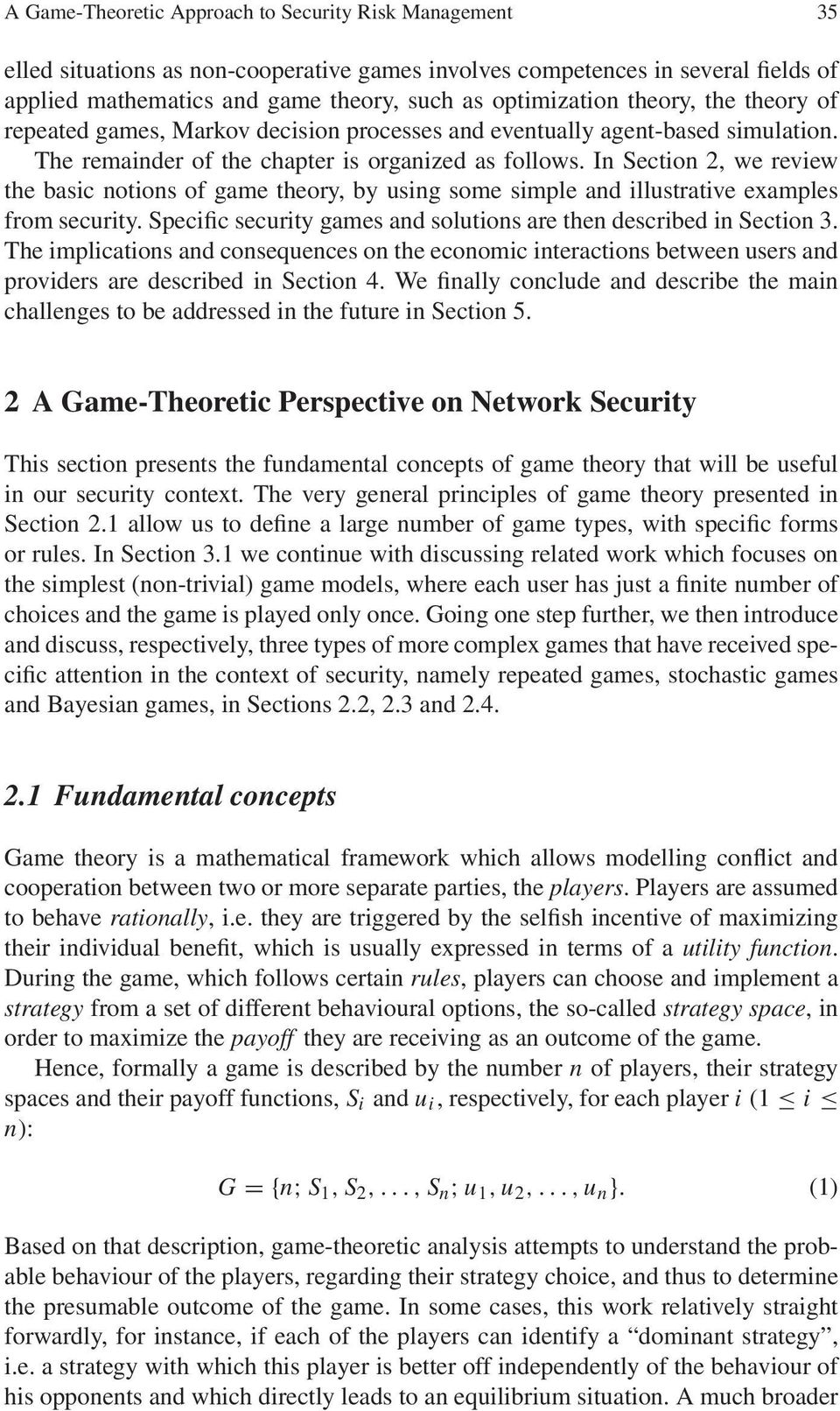 In Section 2, we review the basic notions of game theory, by using some simple and illustrative examples from security. Specific security games and solutions are then described in Section 3.