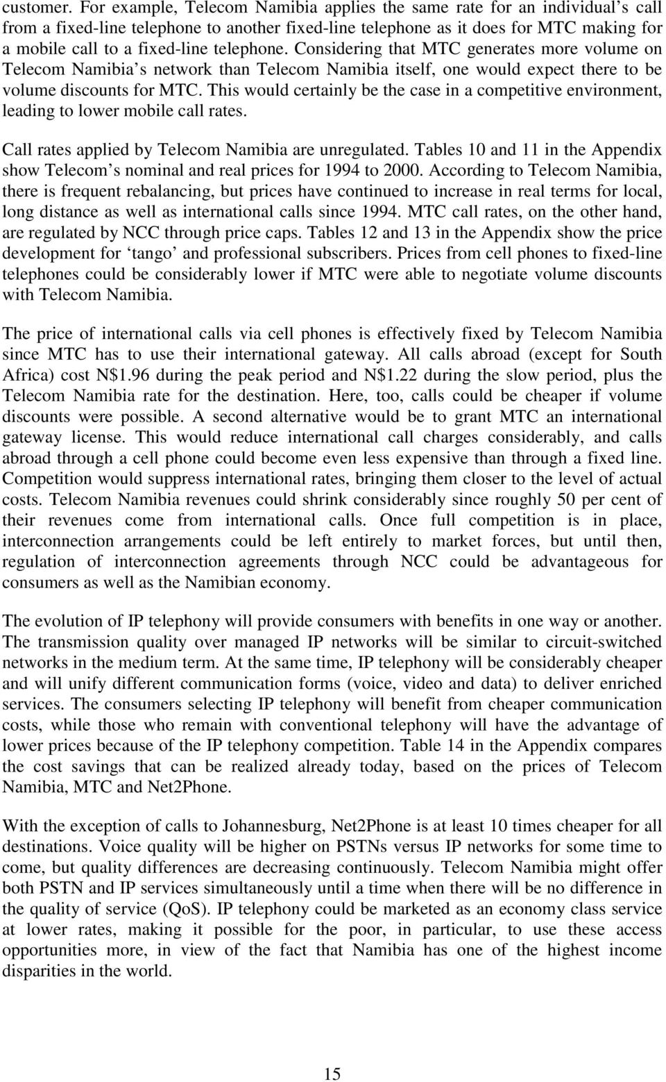 telephone. Considering that MTC generates more volume on Telecom Namibia s network than Telecom Namibia itself, one would expect there to be volume discounts for MTC.
