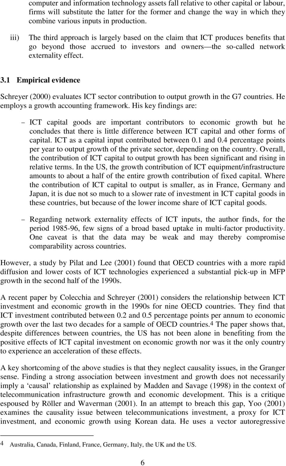 1 Empirical evidence Schreyer (2000) evaluates ICT sector contribution to output growth in the G7 countries. He employs a growth accounting framework.