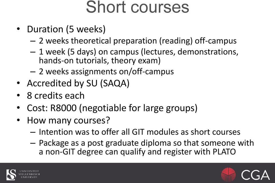 8 credits each Cost: R8000 (negotiable for large groups) How many courses?