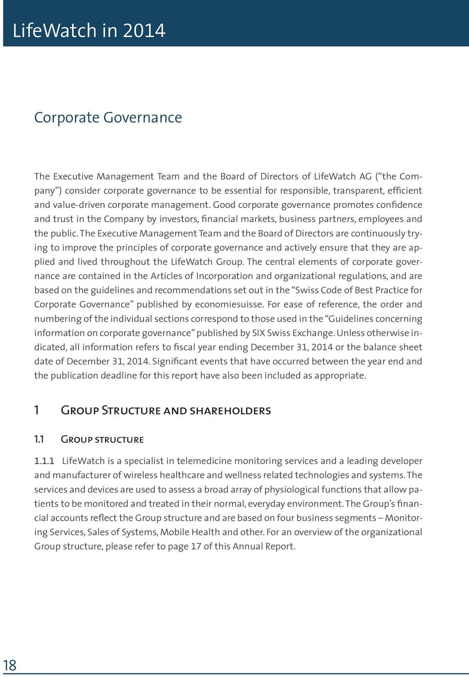 Good corporate governance promotes confidence and trust in the Company by investors, financial markets, business partners, employees and the public.
