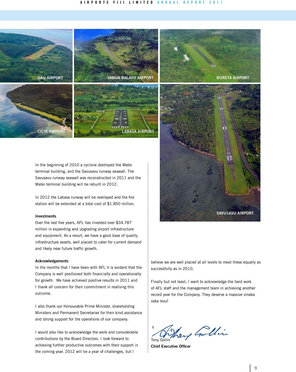 In 2012 the Labasa runway will be overlayed and the fire station will be extended at a total cost of $1.850 million. Investments Over the last five years, AFL has invested over $34.