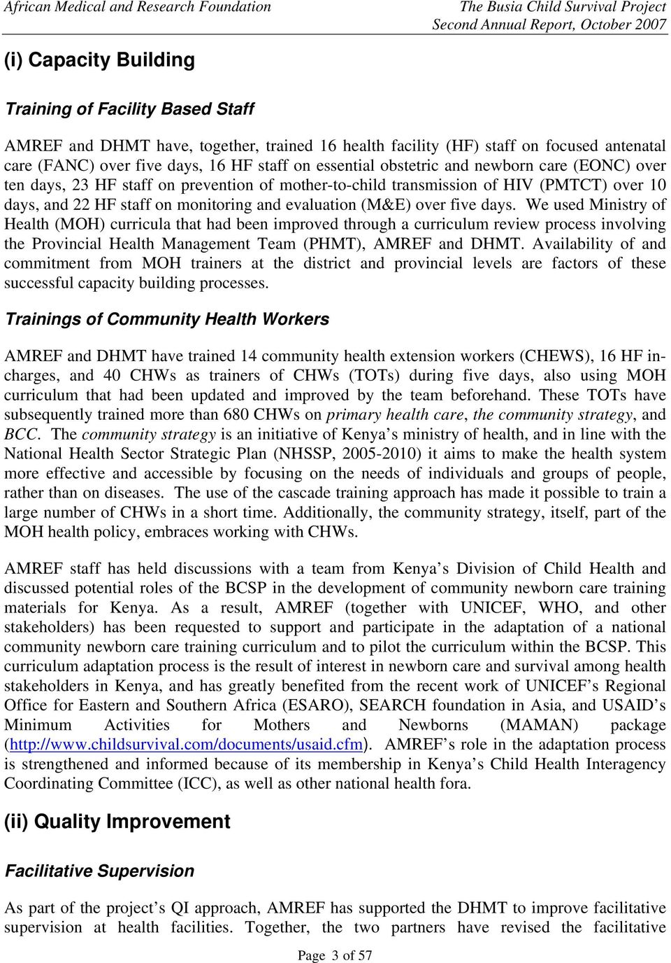 days. We used Ministry of Health (MOH) curricula that had been improved through a curriculum review process involving the Provincial Health Management Team (PHMT), AMREF and DHMT.