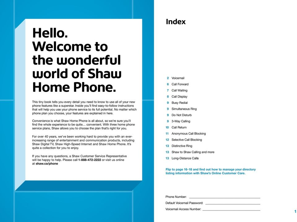 Convenience is what Shaw Home Phone is all about, so we re sure you ll find the whole experience to be quite convenient.