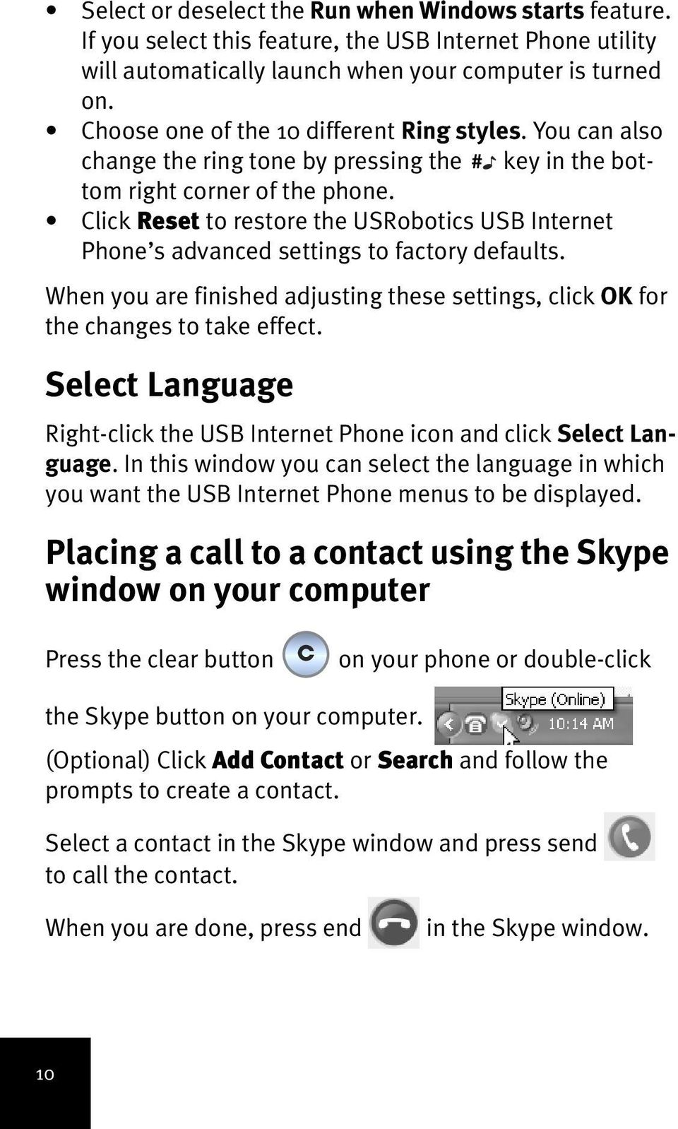 Click Reset to restore the USRobotics USB Internet Phone s advanced settings to factory defaults. When you are finished adjusting these settings, click OK for the changes to take effect.