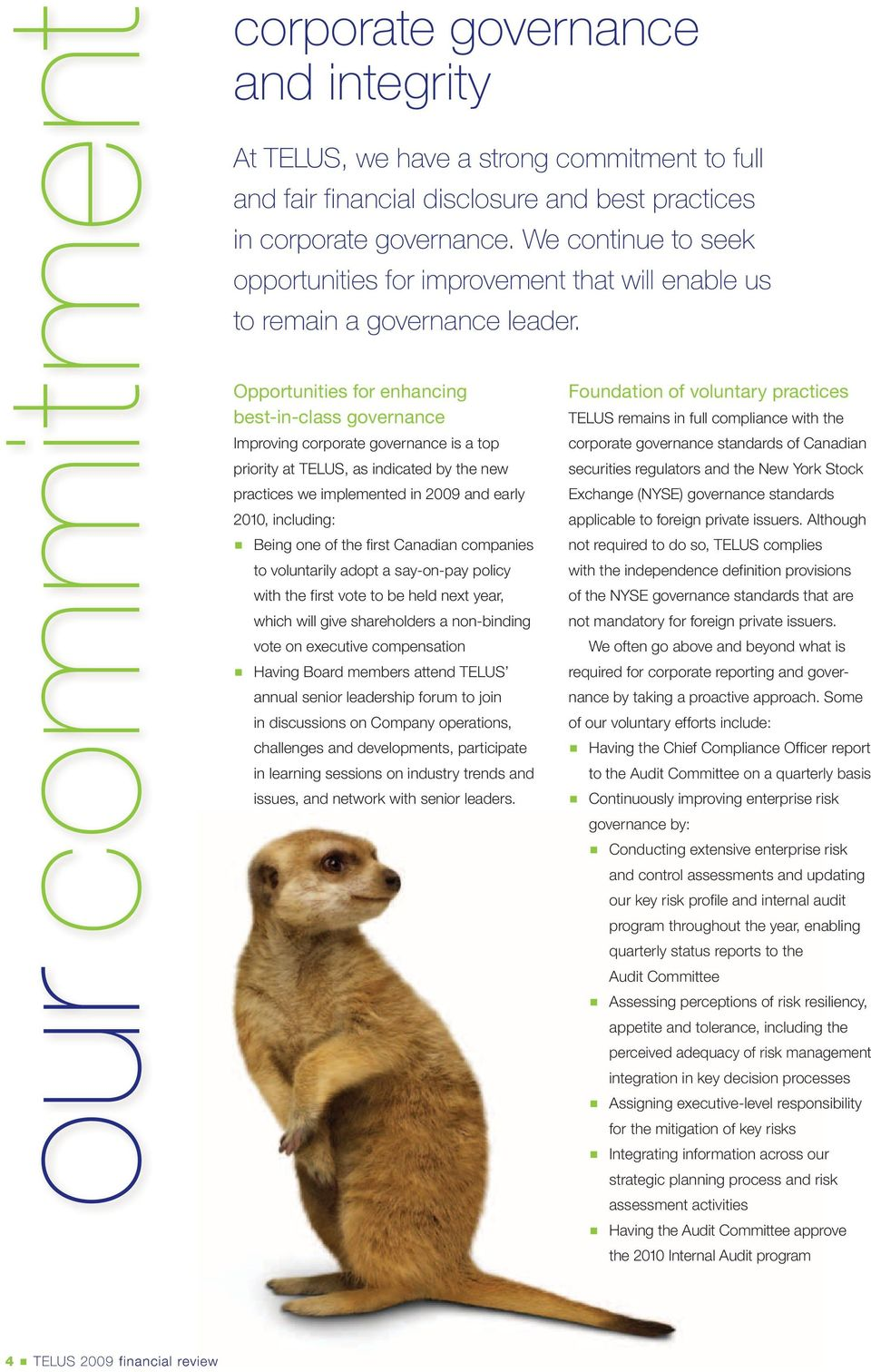 Opportunities for enhancing best-in-class governance Improving corporate governance is a top priority at TELUS, as indicated by the new practices we implemented in 2009 and early 2010, including: