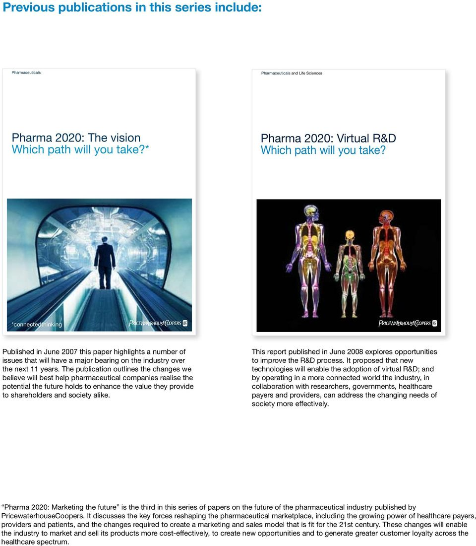 *connectedthinking Pharma 2020: The vision # Pharma 2020: Virtual R&D 1 Published in June 2007 this paper highlights a number of issues that will have a major bearing on the industry over the next 11